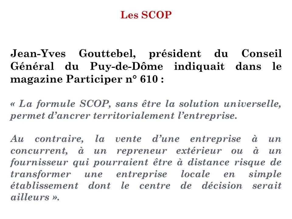 Les SCOP Jean-Yves Gouttebel, président du Conseil Général du Puy-de-Dôme indiquait dans le magazine Participer n° 610 :