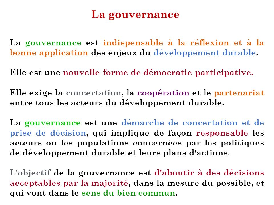 La gouvernance La gouvernance est indispensable à la réflexion et à la bonne application des enjeux du développement durable.