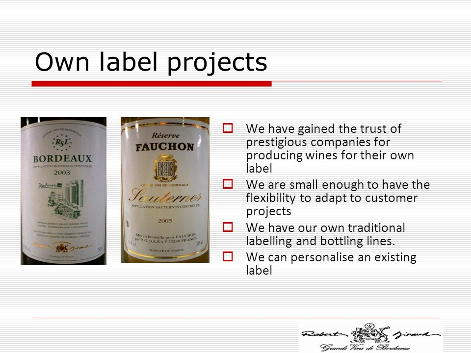 Own label projects We have gained the trust of prestigious companies for producing wines for their own label.