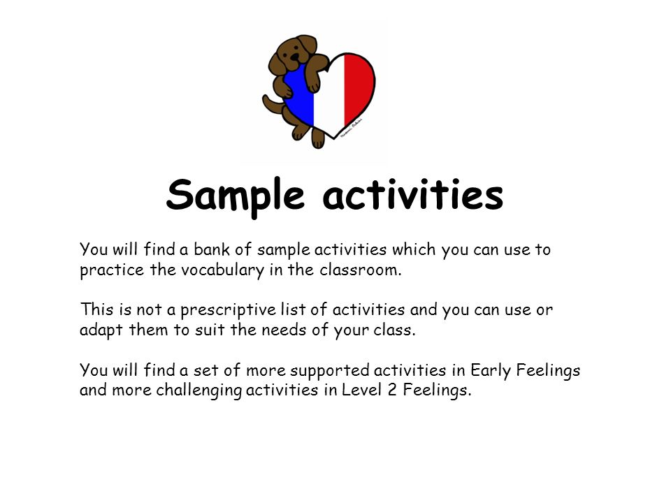 Sample activities You will find a bank of sample activities which you can use to practice the vocabulary in the classroom.