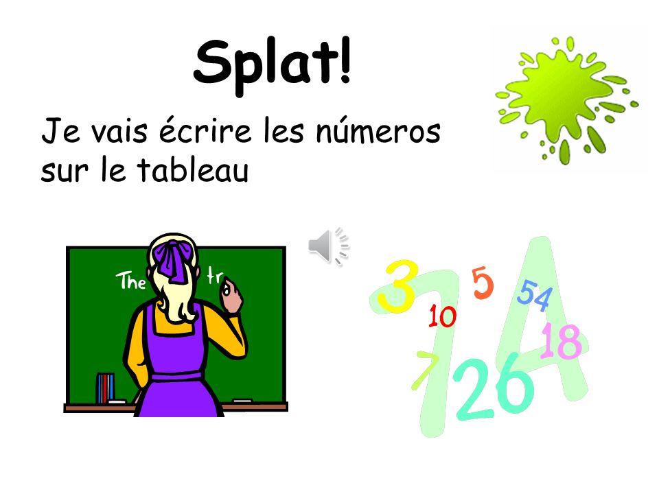 Splat! Je vais écrire les números sur le tableau