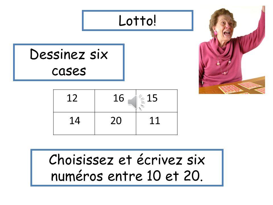 Choisissez et écrivez six numéros entre 10 et 20.
