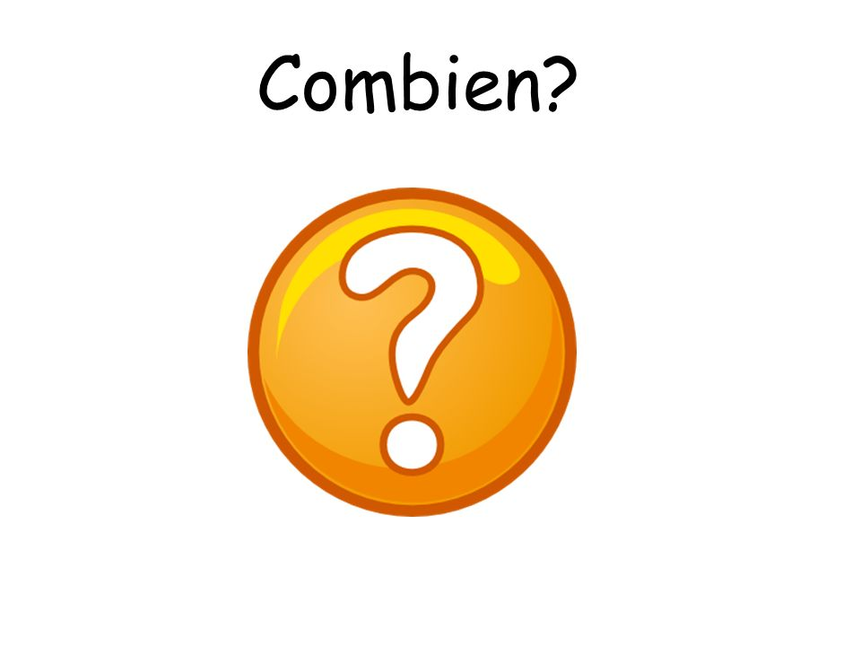 Combien How many