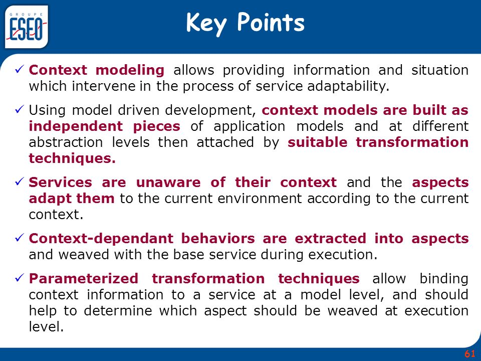Key Points Context modeling allows providing information and situation which intervene in the process of service adaptability.
