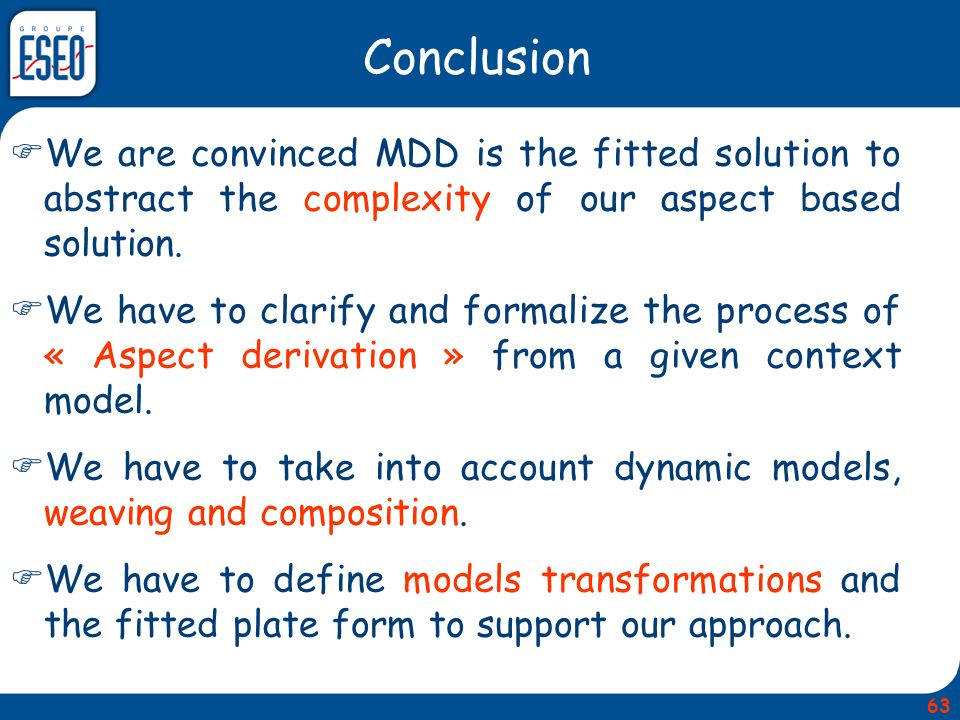 Conclusion We are convinced MDD is the fitted solution to abstract the complexity of our aspect based solution.