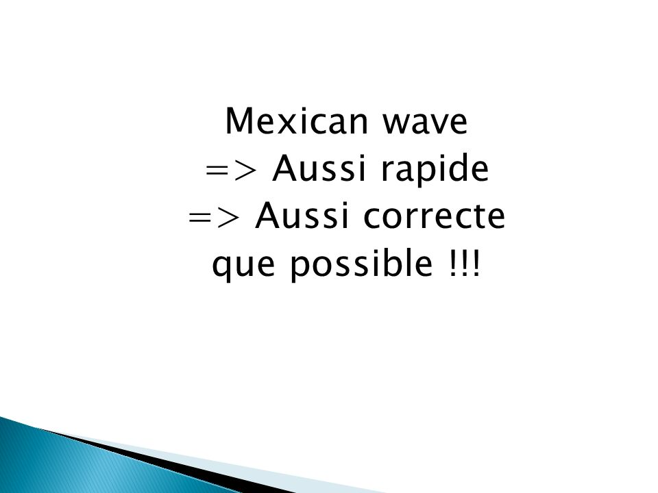 Mexican wave => Aussi rapide => Aussi correcte que possible !!!