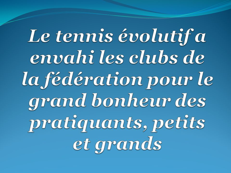 Le tennis évolutif a envahi les clubs de la fédération pour le grand bonheur des pratiquants, petits et grands