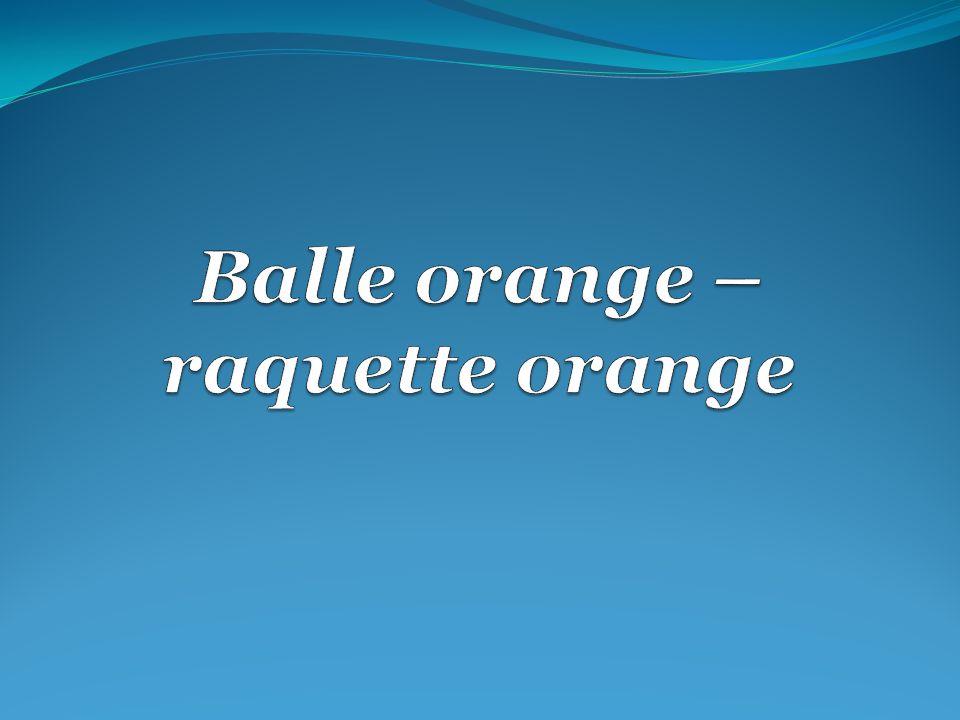 Balle orange – raquette orange