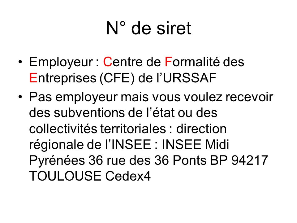 N° de siret Employeur : Centre de Formalité des Entreprises (CFE) de l'URSSAF.