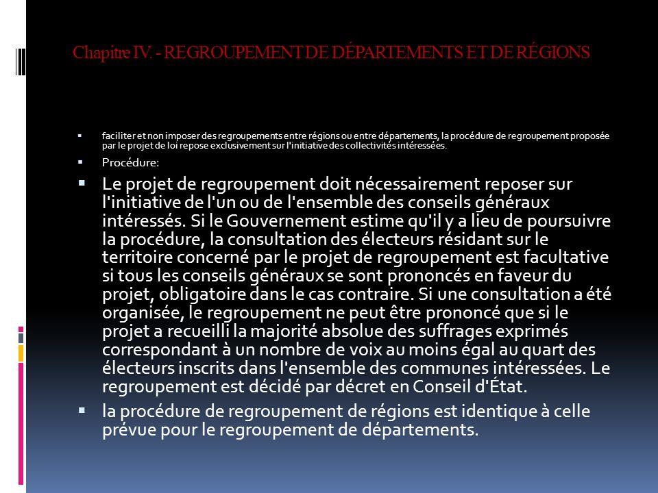 Chapitre IV. - REGROUPEMENT DE DÉPARTEMENTS ET DE RÉGIONS