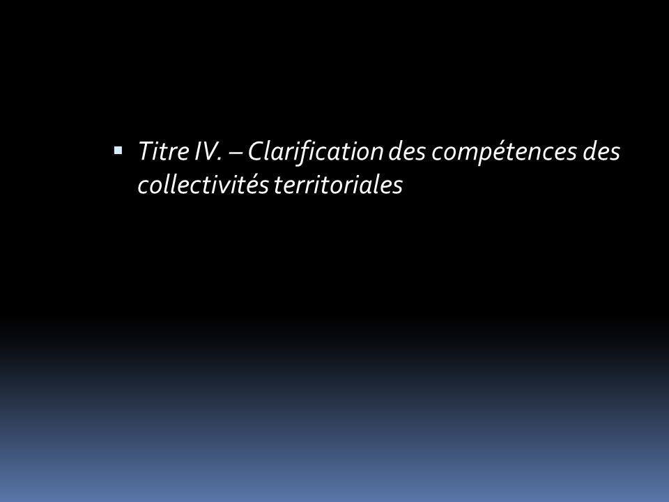 Titre IV. – Clarification des compétences des collectivités territoriales