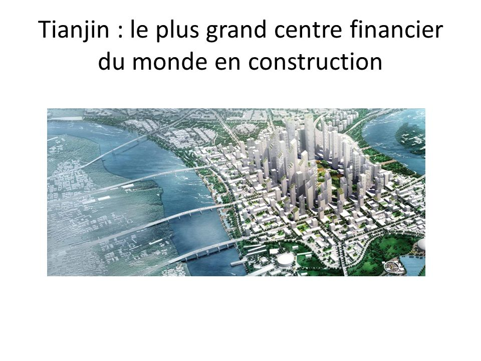 Tianjin : le plus grand centre financier du monde en construction
