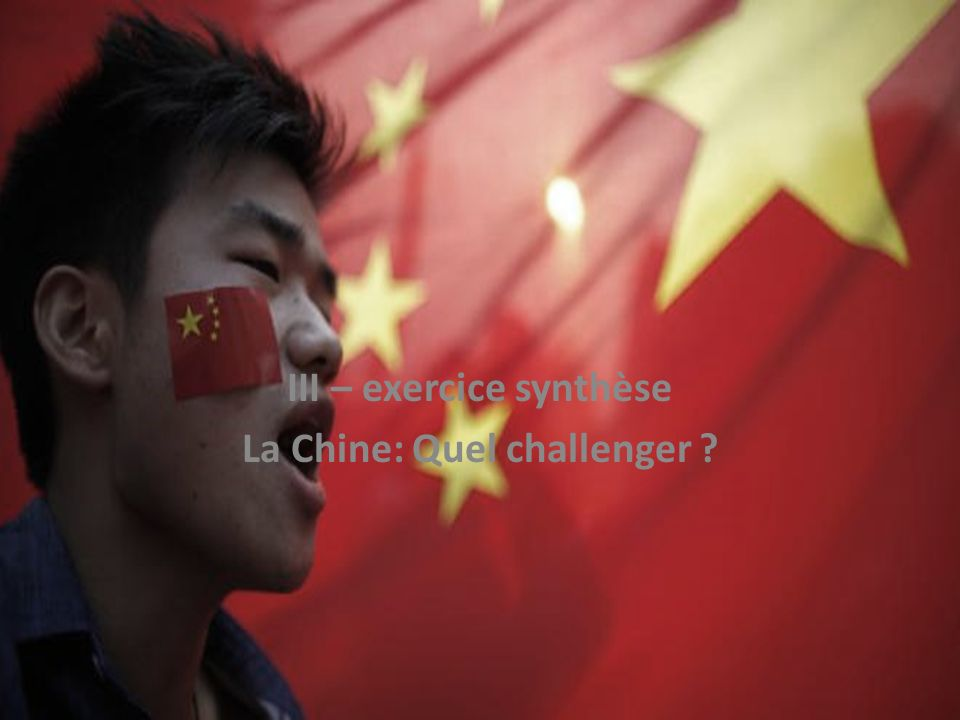 III – exercice synthèse La Chine: Quel challenger