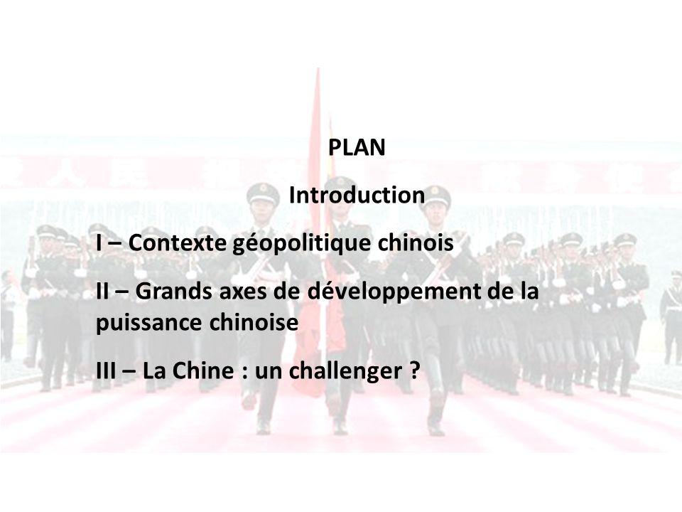 PLAN Introduction. I – Contexte géopolitique chinois. II – Grands axes de développement de la puissance chinoise.