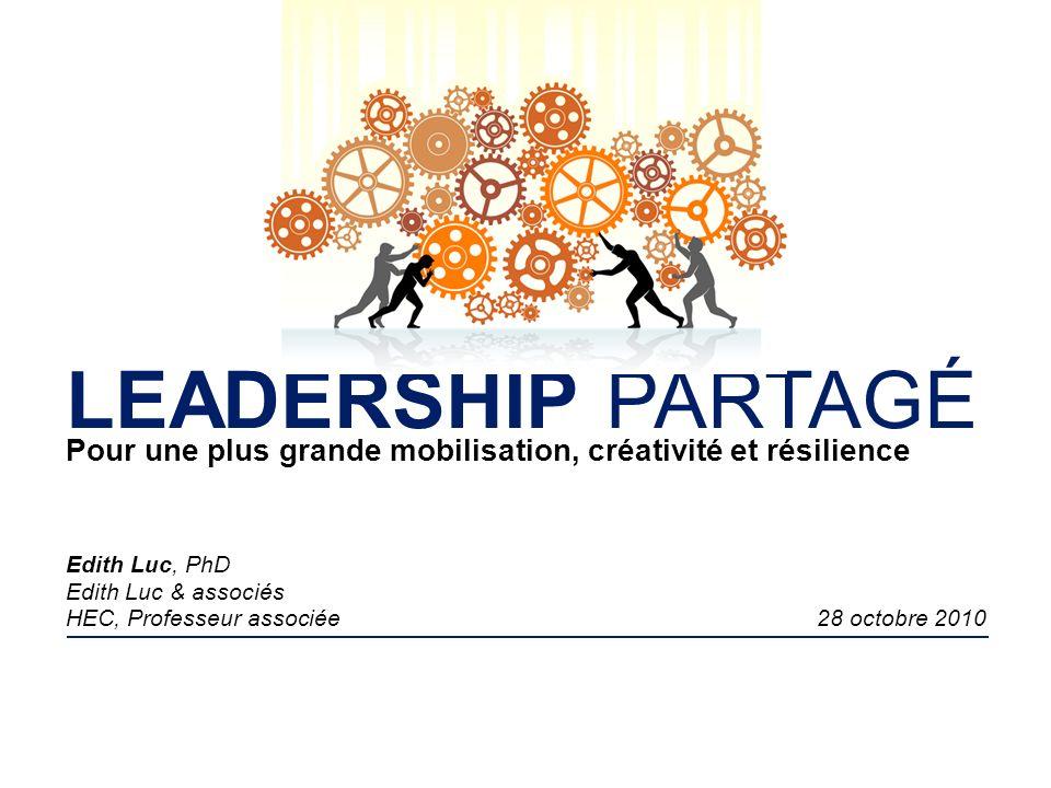 LEADERSHIP PARTAGÉ Pour une plus grande mobilisation, créativité et résilience. Edith Luc, PhD. Edith Luc & associés.