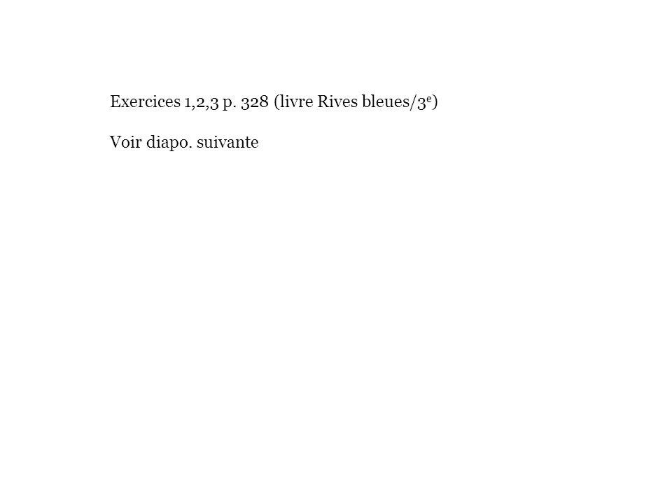 Exercices 1,2,3 p. 328 (livre Rives bleues/3e)