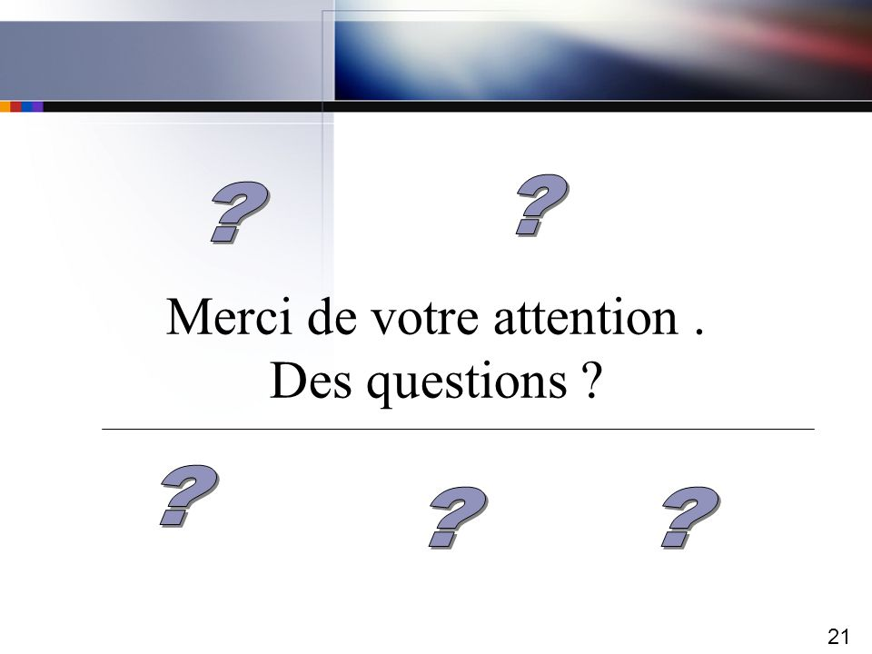 Merci de votre attention . Des questions