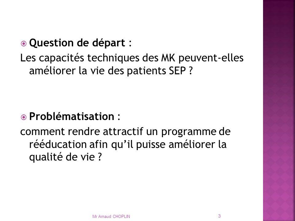 Question de départ : Les capacités techniques des MK peuvent-elles améliorer la vie des patients SEP