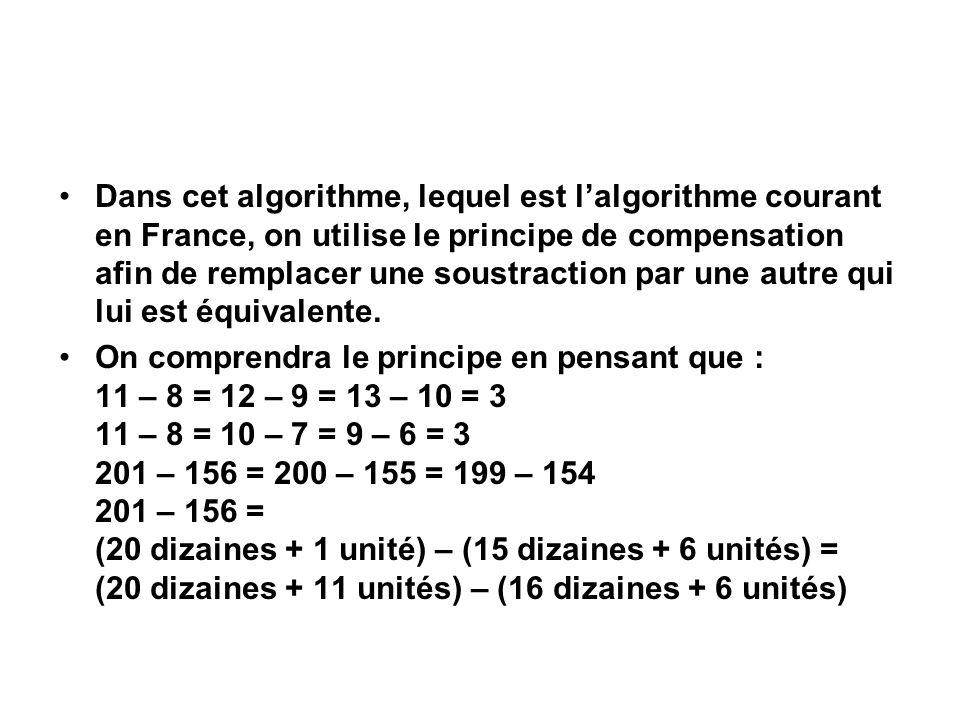 Dans cet algorithme, lequel est l'algorithme courant en France, on utilise le principe de compensation afin de remplacer une soustraction par une autre qui lui est équivalente.