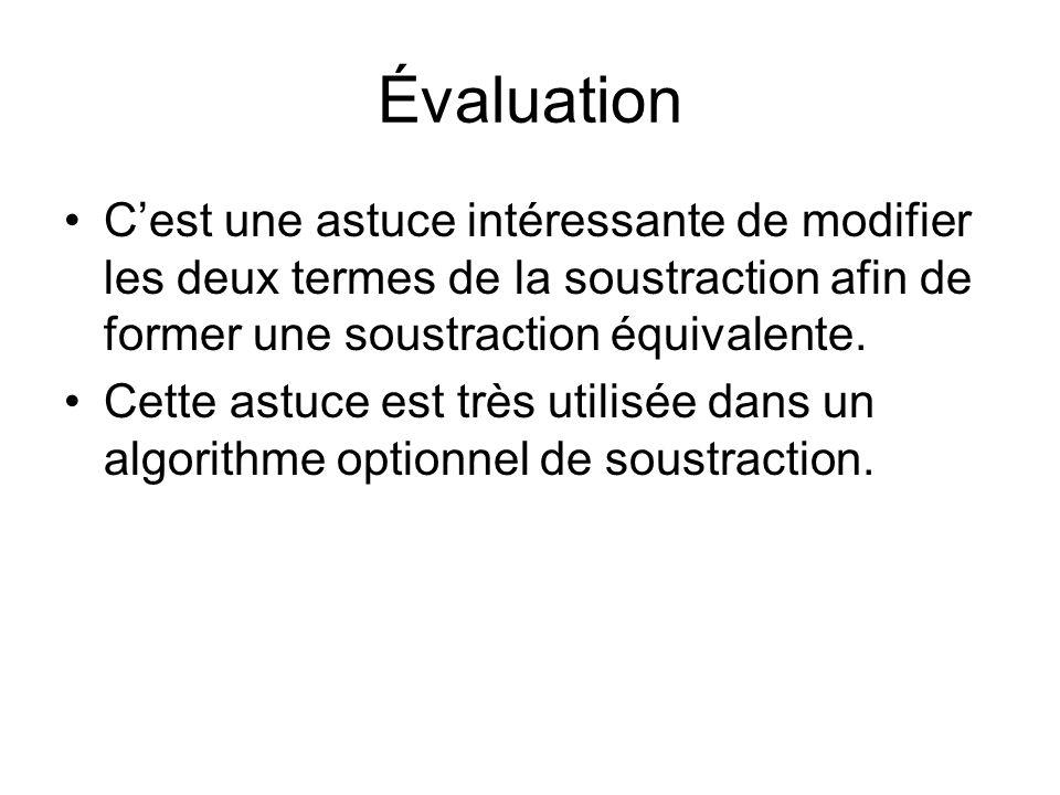 Évaluation C'est une astuce intéressante de modifier les deux termes de la soustraction afin de former une soustraction équivalente.