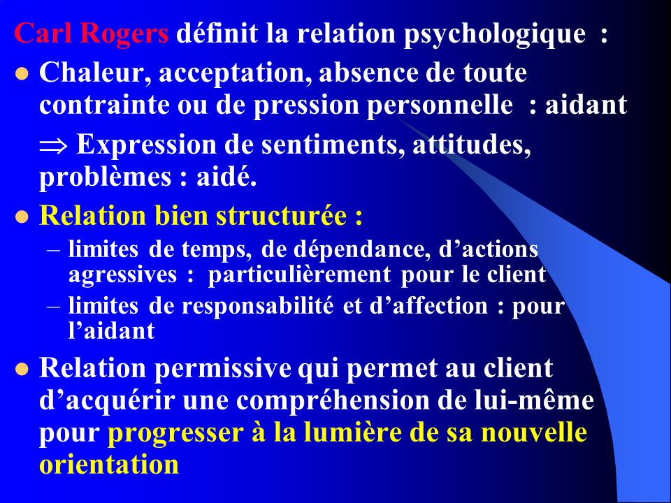 Carl Rogers définit la relation psychologique :
