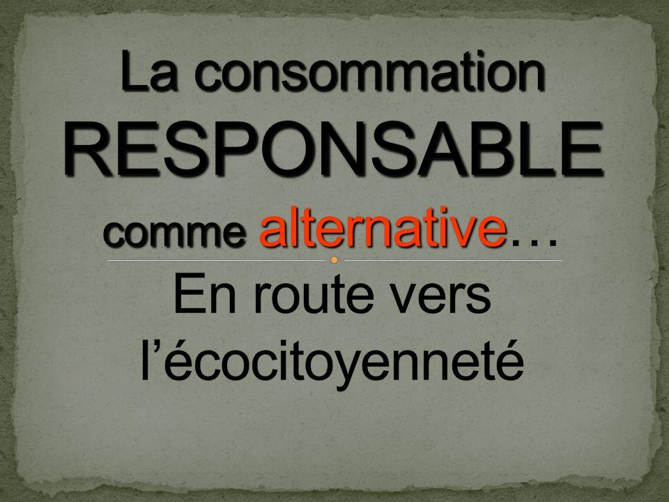 La consommation RESPONSABLE comme alternative… En route vers l'écocitoyenneté