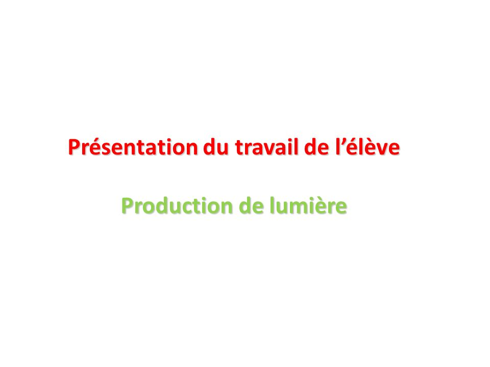 Présentation du travail de l'élève Production de lumière