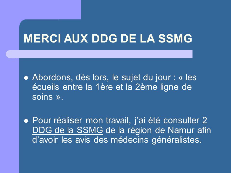 MERCI AUX DDG DE LA SSMG Abordons, dès lors, le sujet du jour : « les écueils entre la 1ère et la 2ème ligne de soins ».