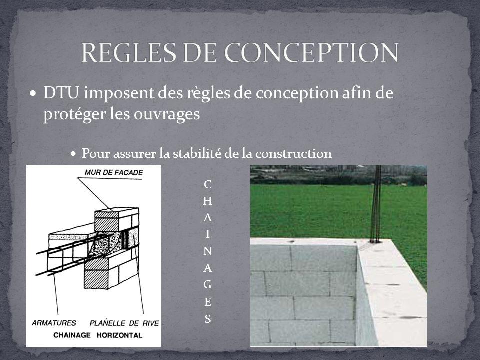 REGLES DE CONCEPTION DTU imposent des règles de conception afin de protéger les ouvrages. Pour assurer la stabilité de la construction.