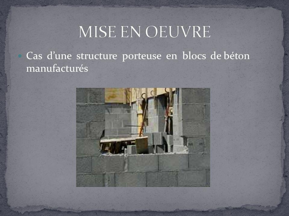 MISE EN OEUVRE Cas d'une structure porteuse en blocs de béton manufacturés