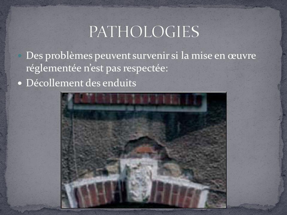 PATHOLOGIES Des problèmes peuvent survenir si la mise en œuvre réglementée n'est pas respectée: Décollement des enduits.