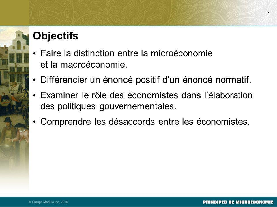 07/24/09 3. Objectifs. Faire la distinction entre la microéconomie et la macroéconomie. Différencier un énoncé positif d'un énoncé normatif.