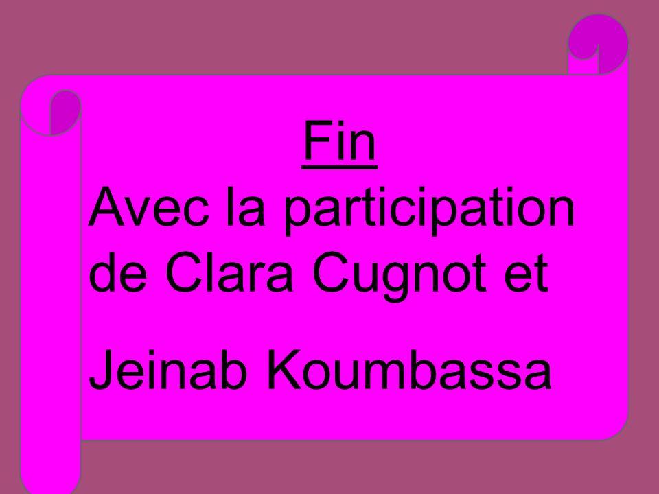 Fin Avec la participation de Clara Cugnot et Jeinab Koumbassa