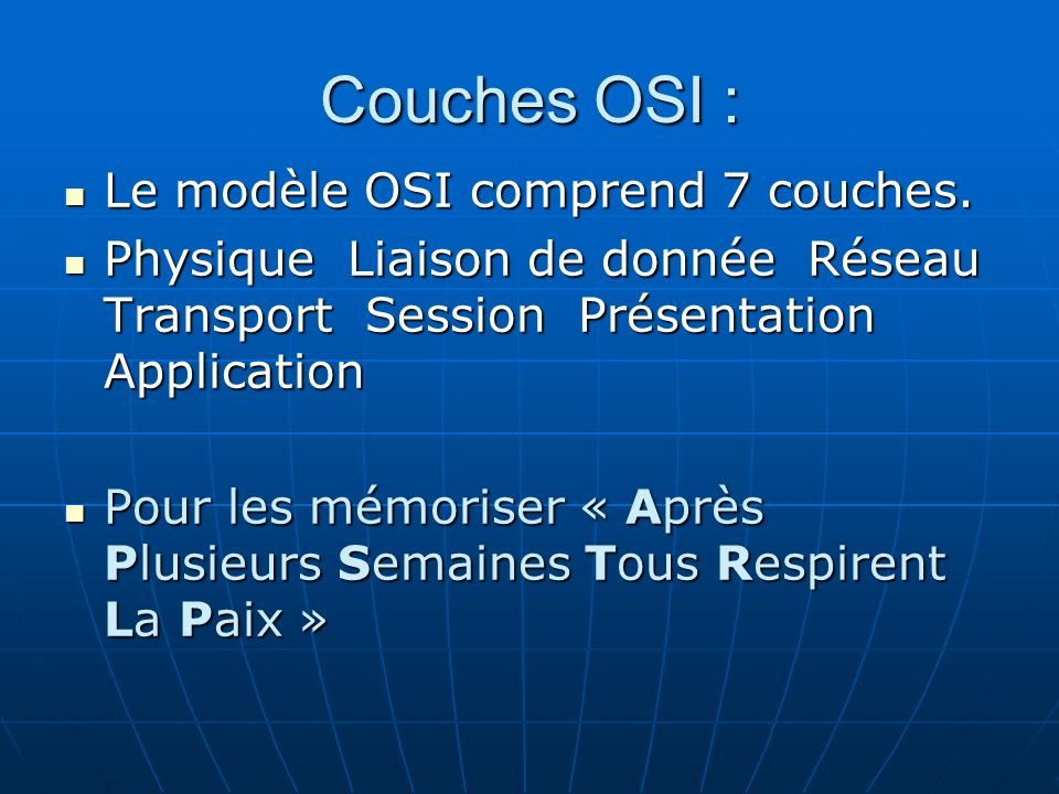 Couches OSI : Le modèle OSI comprend 7 couches.