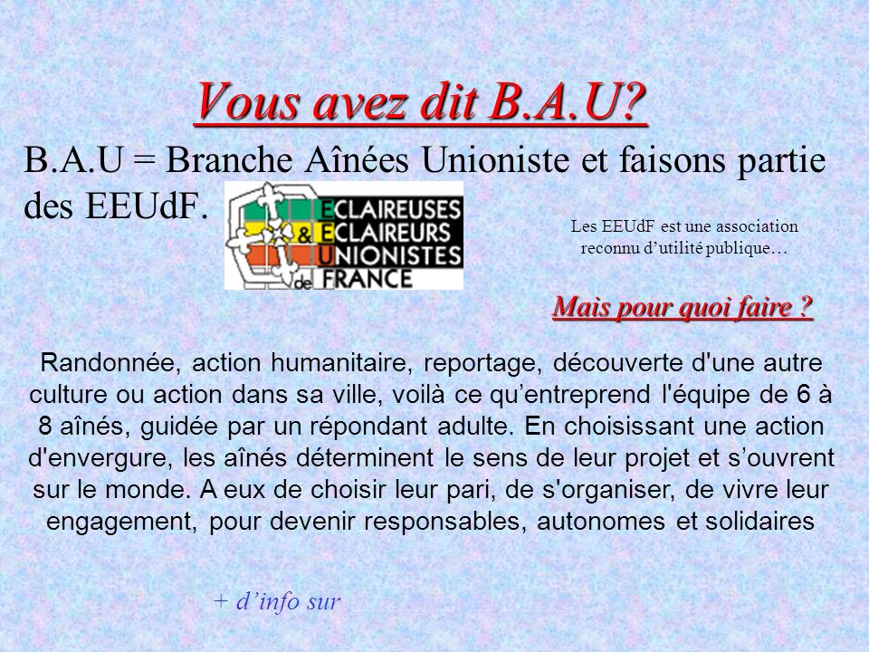 B.A.U = Branche Aînées Unioniste et faisons partie des EEUdF.