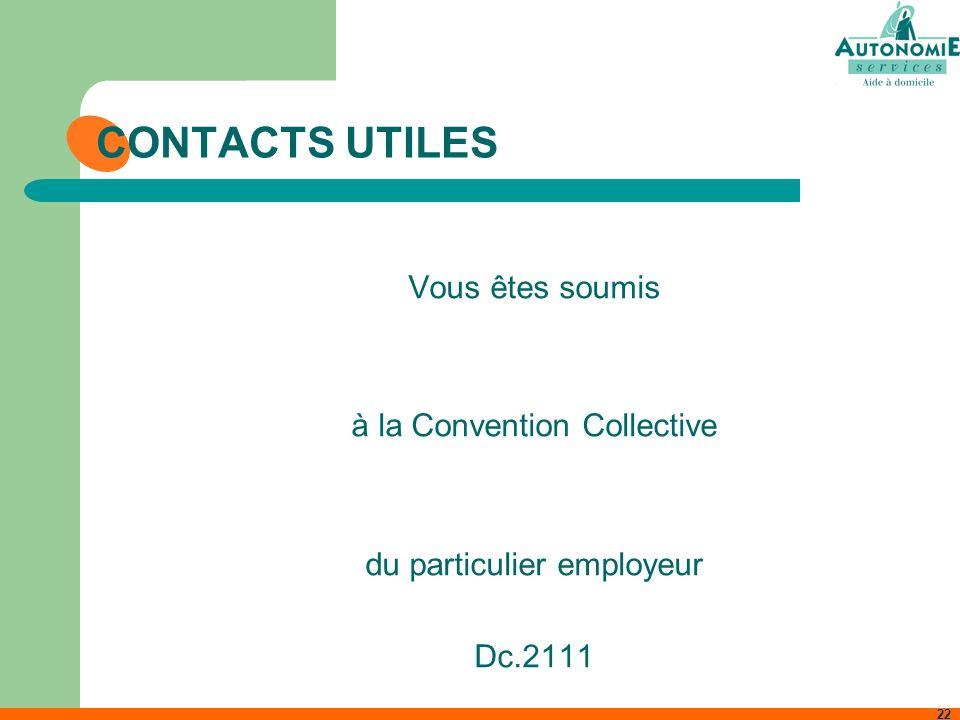 CONTACTS UTILES Vous êtes soumis à la Convention Collective