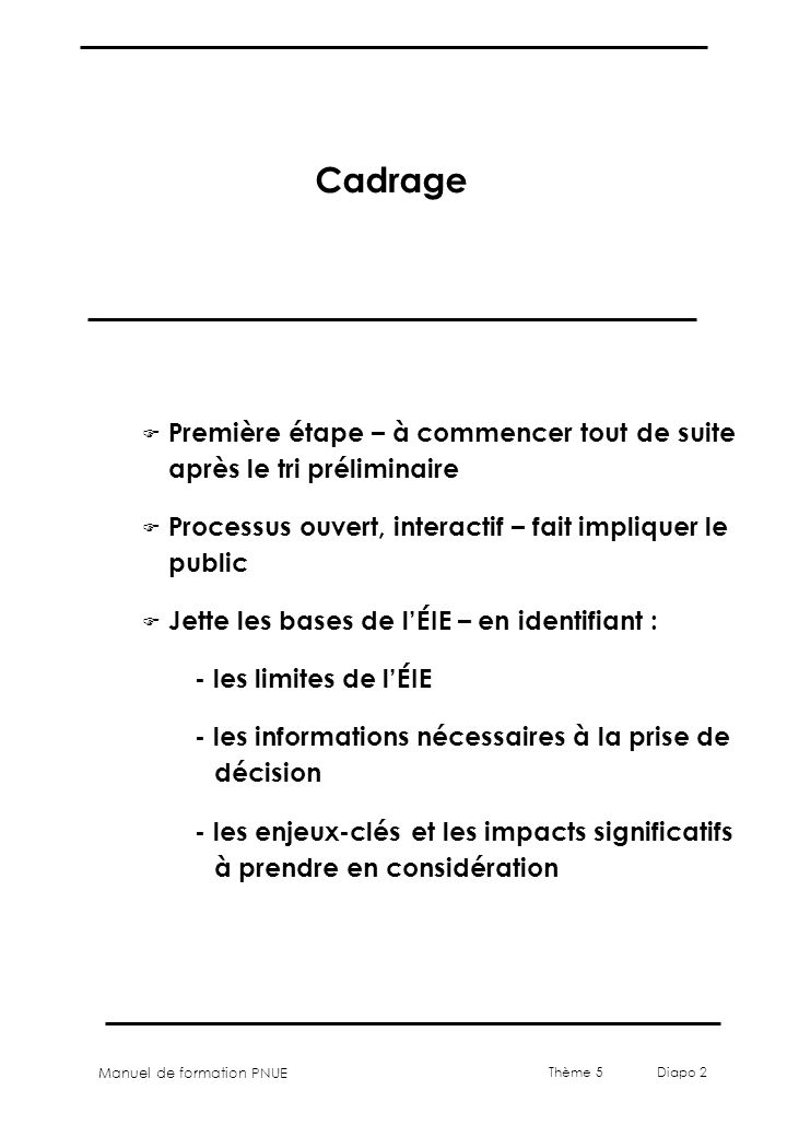 Cadrage Première étape – à commencer tout de suite après le tri préliminaire. Processus ouvert, interactif – fait impliquer le public.