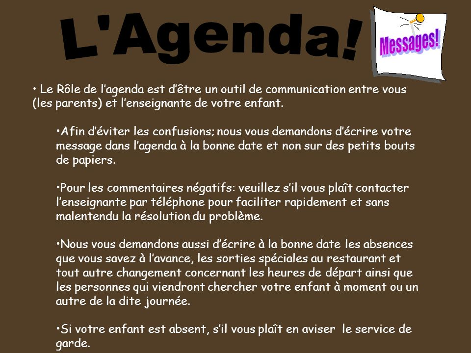 Messages! L Agenda! Le Rôle de l'agenda est d'être un outil de communication entre vous (les parents) et l'enseignante de votre enfant.