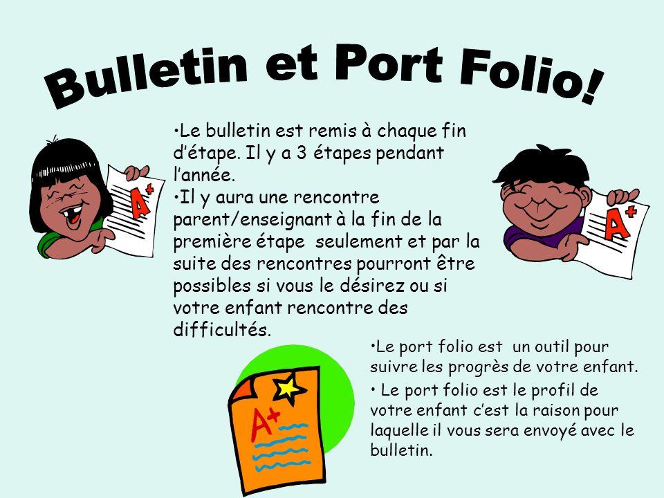 Bulletin et Port Folio! Le bulletin est remis à chaque fin d'étape. Il y a 3 étapes pendant l'année.