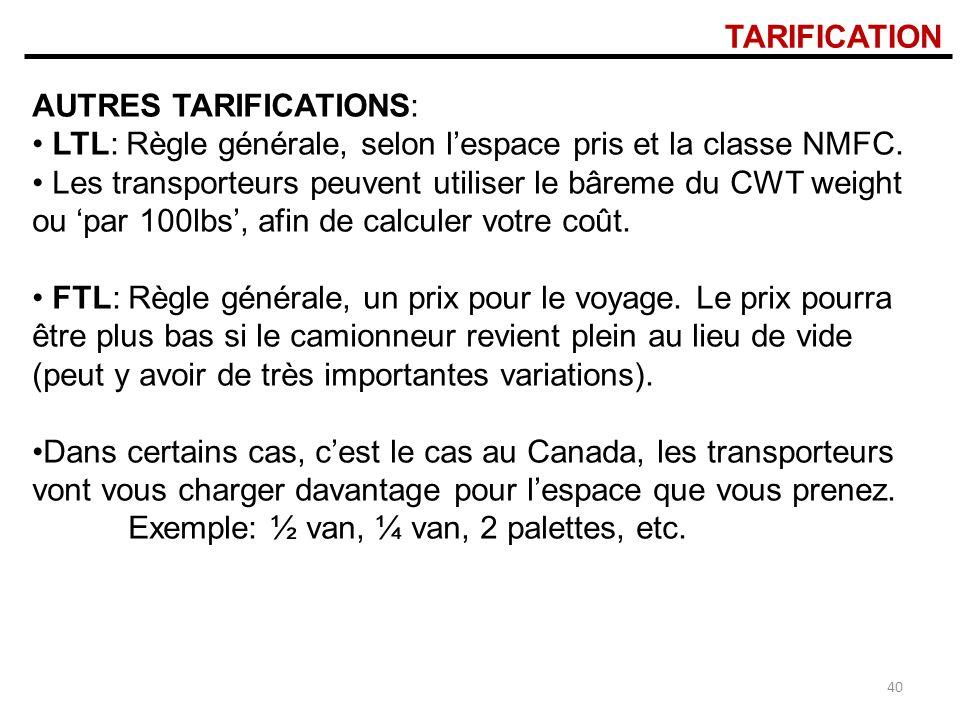 TARIFICATION AUTRES TARIFICATIONS: LTL: Règle générale, selon l'espace pris et la classe NMFC.