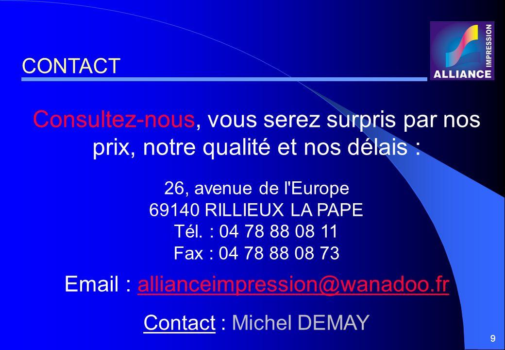 CONTACT Consultez-nous, vous serez surpris par nos prix, notre qualité et nos délais : 26, avenue de l Europe.