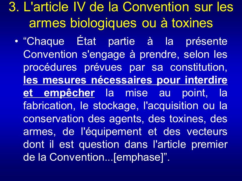 3. L article IV de la Convention sur les armes biologiques ou à toxines