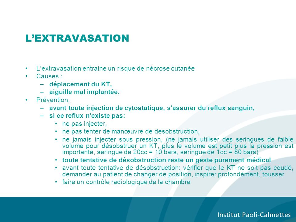 L'EXTRAVASATION L'extravasation entraine un risque de nécrose cutanée