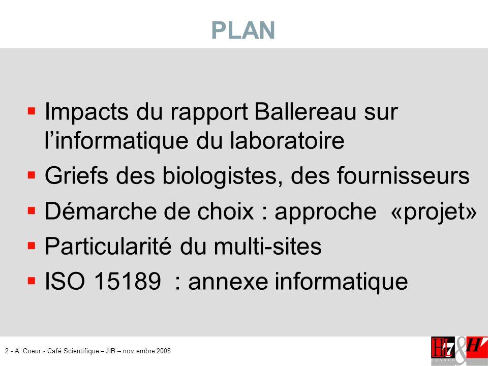 PLAN Impacts du rapport Ballereau sur l'informatique du laboratoire. Griefs des biologistes, des fournisseurs.