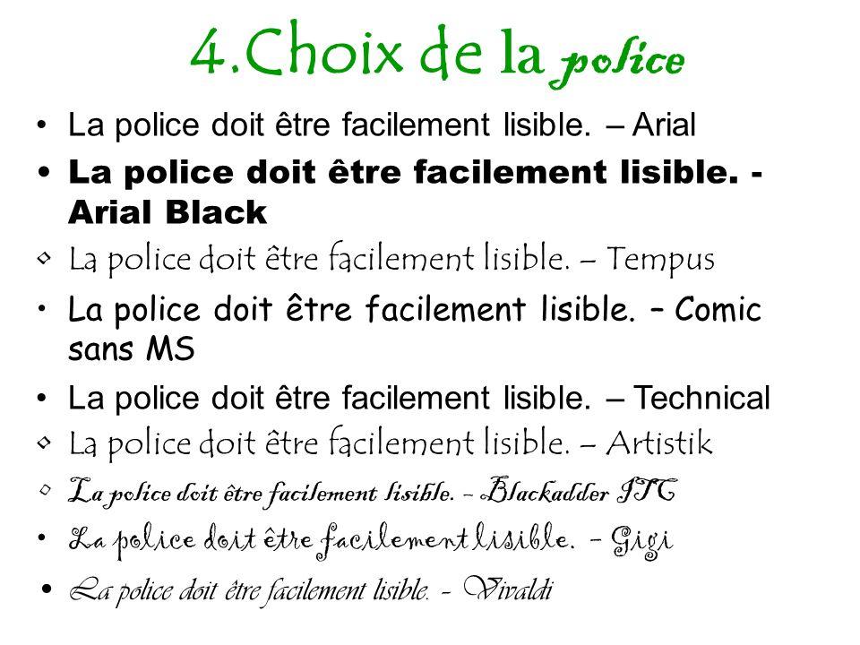 4.Choix de la police La police doit être facilement lisible. – Arial