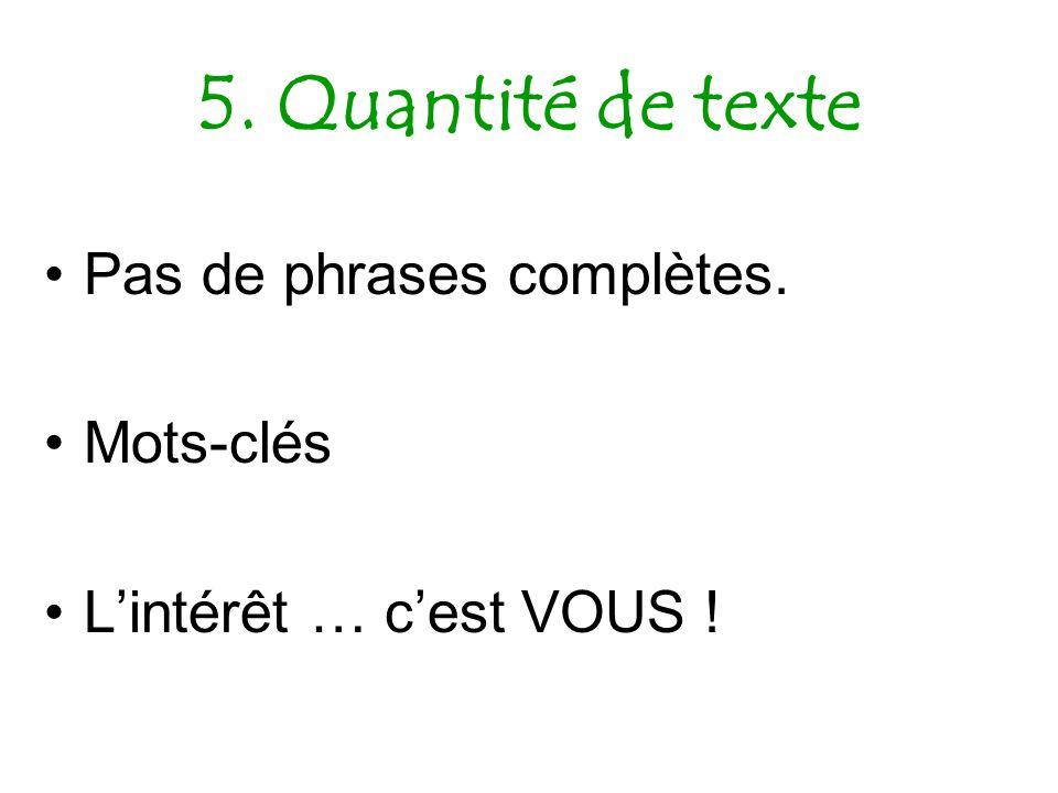 5. Quantité de texte Pas de phrases complètes. Mots-clés