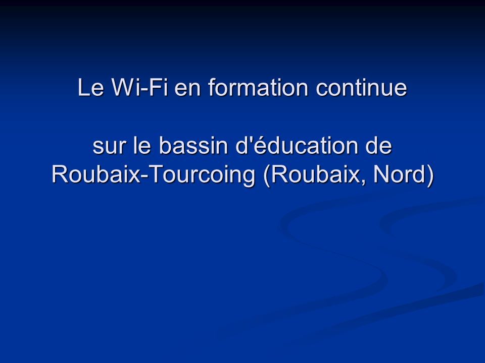 Le Wi-Fi en formation continue sur le bassin d éducation de Roubaix-Tourcoing (Roubaix, Nord)