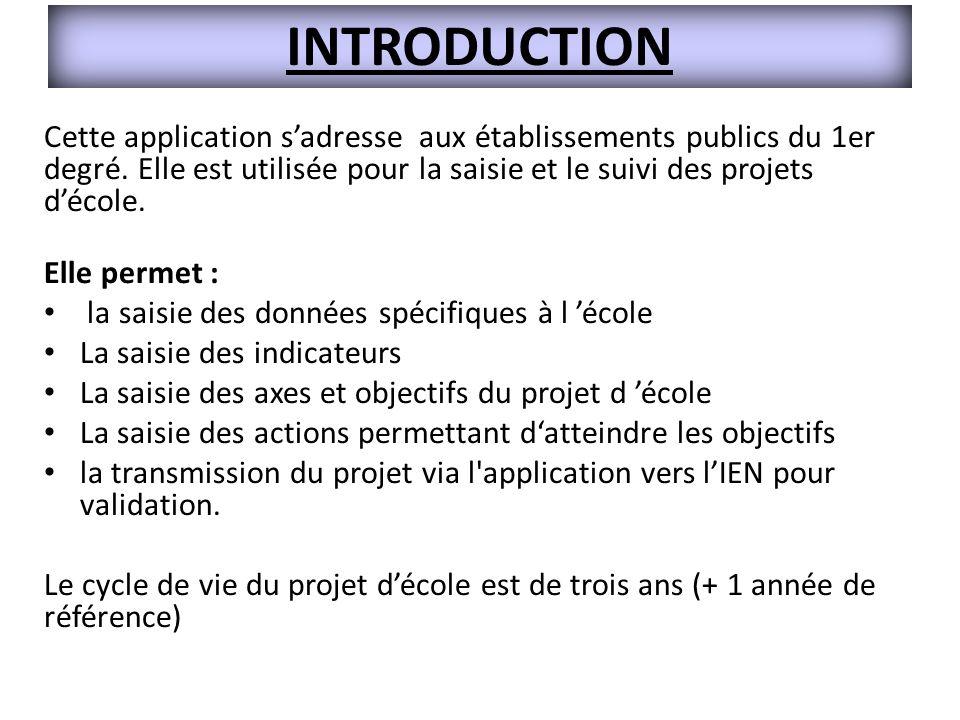 INTRODUCTION Cette application s'adresse aux établissements publics du 1er degré. Elle est utilisée pour la saisie et le suivi des projets d'école.
