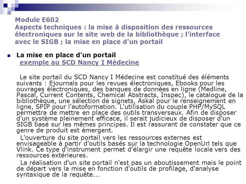 Module E602 Aspects techniques : la mise à disposition des ressources électroniques sur le site web de la bibliothèque ; l interface avec le SIGB ; la mise en place d un portail