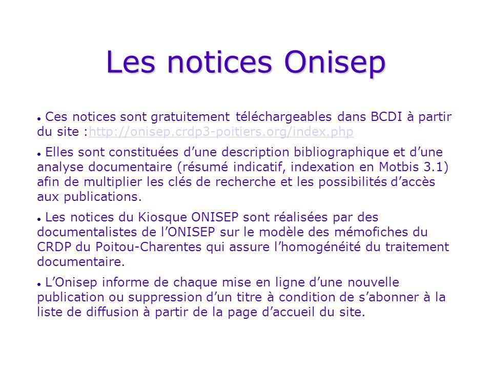 Les notices Onisep Ces notices sont gratuitement téléchargeables dans BCDI à partir du site :http://onisep.crdp3-poitiers.org/index.php.